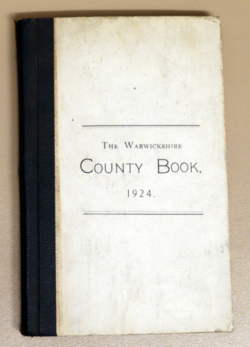 Image for The Warwickshire County Book, 1924. A Short Description of the County of Warwick and Isolated Parishes of Adjoining Counties. The Rules of the Quarter Sessions, Standing Orders of the County Council, &c.