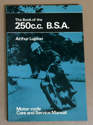 The Pitman Motor-Cyclists' Library: The Book of the 250c.c. B.S.A.: Motor-cycle Care and Service Manual. A Practical Handbook Covering All Models from 1954 to 1970.