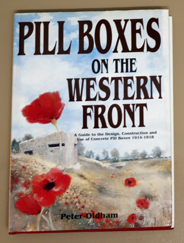 Image for Pill Boxes (Pillboxes) on the Western Front: A Guide to the Design, Construction and Use of Concrete Pill Boxes, 1914 - 1918