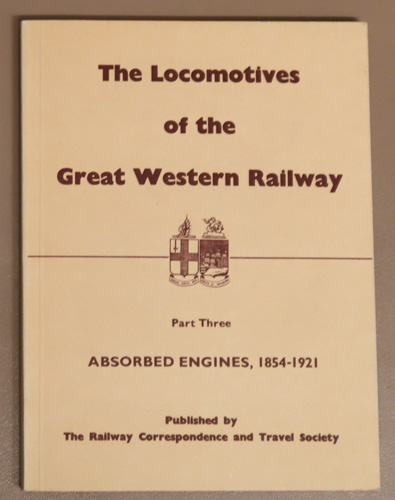 Image for The Locomotives of the Great Western Railway: Part Three: Absorbed Engines, 1854 - 1921