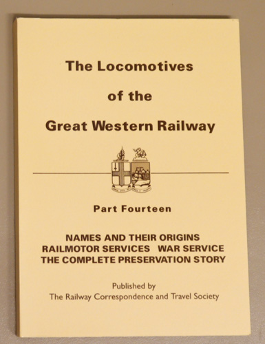 Image for The Locomotives of the Great Western Railway Part Fourteen (XIV, 14): Names and Their Origins; Railmotor Services; War Service; The Complete Preservation Story