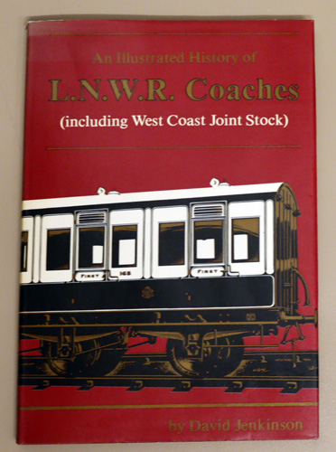 Image for An Illustrated History of L.N.W.R. (London and North Western Railway) Coaches (including West Coast Joint Stock)