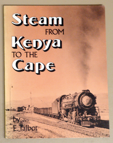 Image for Steam from Kenya to the Cape: An Enthusiast's Guide to the Steam Locomotives of East, Central and South Africa
