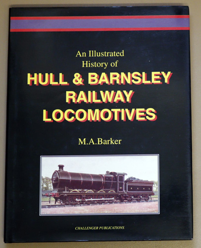 Image for An Illustrated History of Hull and Barnsley Railway Locomotives. Volume 1. The Locomotive Classes