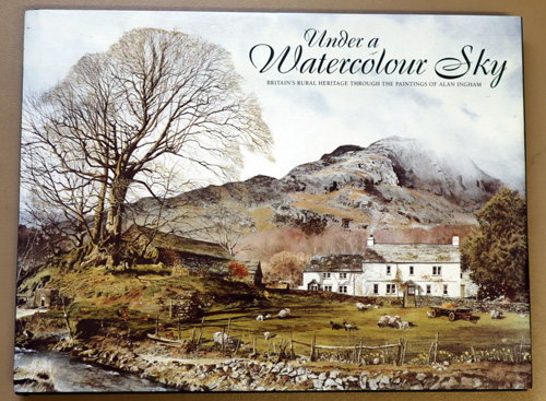 Image for Under a Watercolour Sky: Britain's Rural Heritage Through the Paintings of Alan Ingham