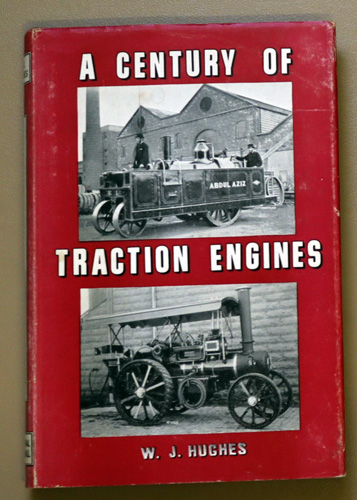 Image for A Century of Traction Engines: Being an Historical Account of the Rise and Decline of an Industry Whose Benefits to Mankind Were and are Incalculable