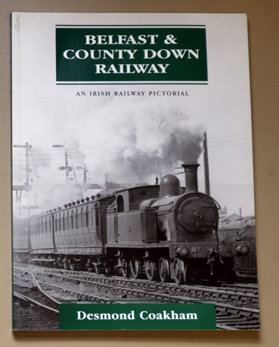 Image for The Belfast and County down Railway: An Irish Railway Pictorial