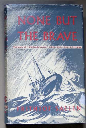 Image for None But the Brave: The Story of 'Shetlands' Larsen CGM, DSO, DSC, DSM and Bar