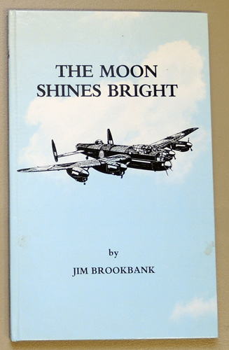 Image for The Moon Shines Bright: A Collection of War Poems Written By Sergeant Jim Brookbank RAF Whilst Serving as a Bomb Aimer with IX Squadron Bomber Command 1944 - 1946