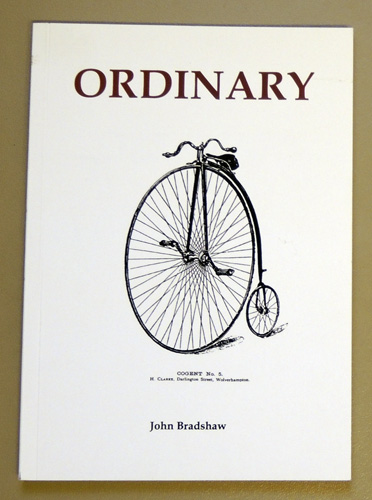 Image for Ordinary: An Account of the Rediscovery, Restoration, Research and Riding of an Ordinary Bicycle from 1988 Through to 1991 with Subsequent Thoughts