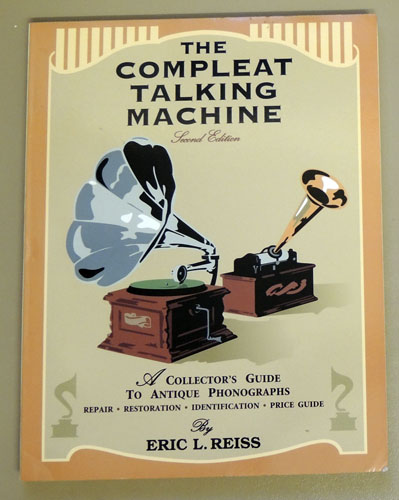Image for The Compleat (Complete) Talking Machine: A Collector's Guide to Antique Phonographs. Repair, Restoration, Identification, Price Guide. Second Edition.