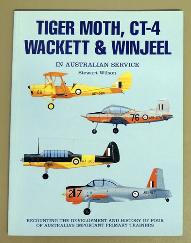 Image for Tiger Moth, CT-4, Wackett & Winjeel in Australian Service. Recounting the Development and History of Four of Australia's Important Primary Trainers