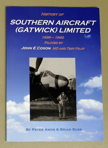 Image for History of Southern Aircraft (Gatwick) Limited 1939 - 1962 Piloted By John E Coxon MD and Test Pilot