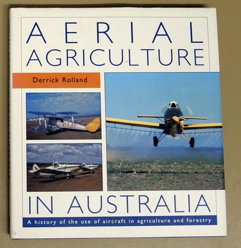 Image for Aerial Agriculture in Australia: A History of the Use of Aircraft in Agriculture and Forestry
