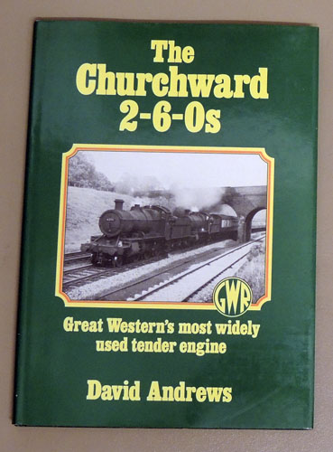 Image for Locomotives in Detail - 1: The Churchward 2-6-0s: Great Western's Most Widely Used Tender Engine