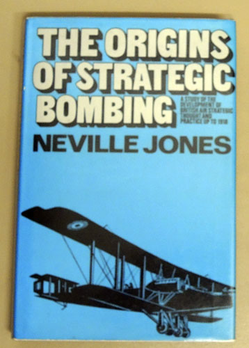 Image for The Origins of Strategic Bombing: A Study of the Development of British Air Strategic Thought and Practice Up to 1918