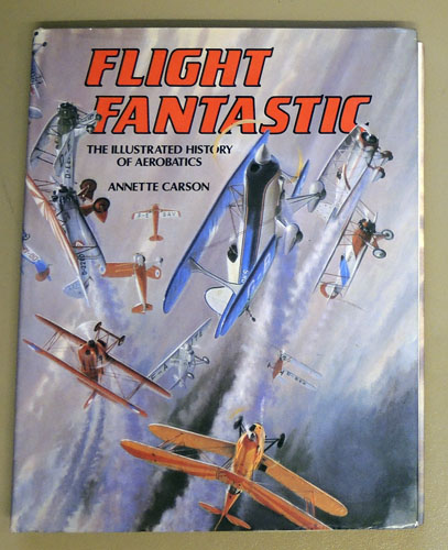 Image for Flight Fantastic: The Illustrated History of Aerobatics (F490)