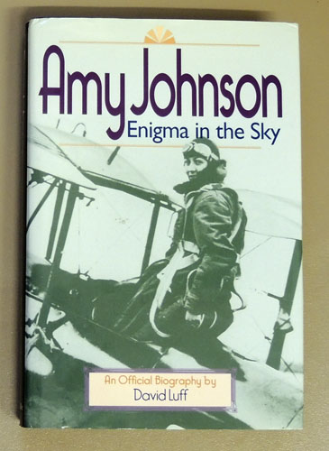 Image for Amy Johnson: Enigma in the Sky. An Official Biography