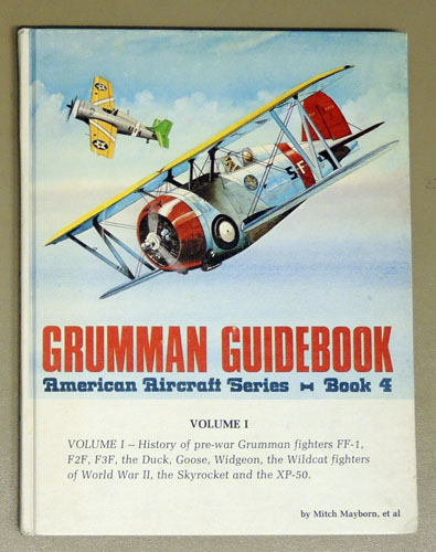 Image for American Aircraft Series Book 4: Grumman Guidebook Volume I: History of Pre-War Grumman Fighters FF-1, F2F, F3F, the Duck, Goose, Widgeon, the Wildcat fighters of World War II, the Skyrocket, and the XP-50