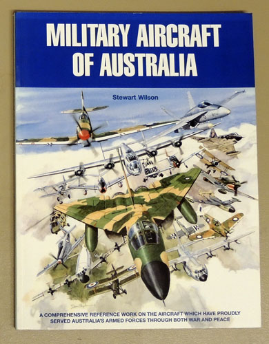 Image for Military Aircraft of Australia: A Comprehensive Reference Work on the Aircraft Which Have Proudly Served Australia's Armed Forces Through Both War and Peace