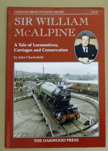 Image for Oakwood Library of Railway History OL151: Sir William McAlpine. A Tale of Locomotives, Carriages and Conservation