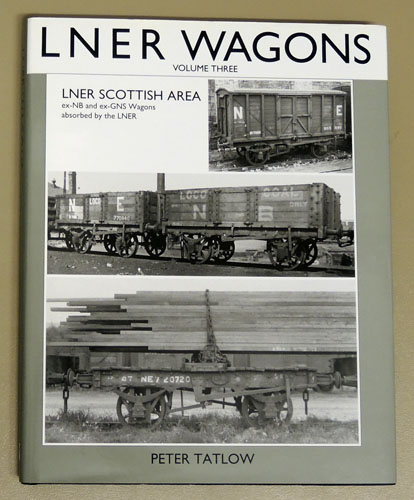 Image for An Illustrated History of LNER Wagons: Volume Three: LNER Scottish Area, Ex-NB (North British) and Ex-GNS (Great North of Scotland) Wagons Absorbed by the LNER