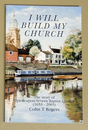 Image for I Will Build My Church: The Story of Upton-upon-Severn Baptist Church (1653 - 2003)