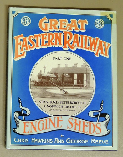 Image for Great Eastern Railway Engine Sheds Part One: Stratford, Peterborough & Norwich Locomotive Districts. An Illustrated History