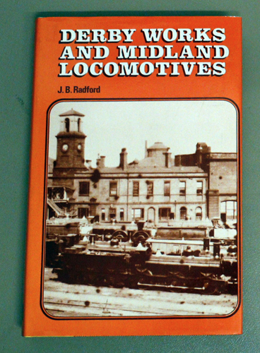 Image for Derby Works and Midland Locomotives : The Story of the Works, Its Men, and the Locomotives They Built