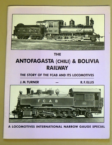 Image for The Antofagasta (Chili) and Bolivia Railway: The Story of the FCAB and Its Locomotives (A Locomotives International Narrow Gauge Special)