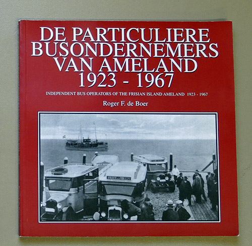 Image for De Particuliere Busondernemers Van Ameland 1923 - 1967: Independent Bus Operators of the Frisian Island Ameland 1923-1967 (Independent Bus Operators of the Frisian Island Ameland 1923 - 1967