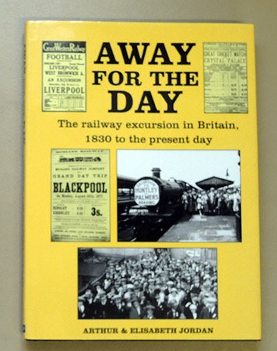 Image for Away for the Day: Railway Excursion in Britain, 1830 to the Present Day