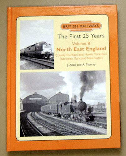Image for British Railways The First 25 Years Volume 8: North East England: County Durham and North Yorkshire (between York and Newcastle)