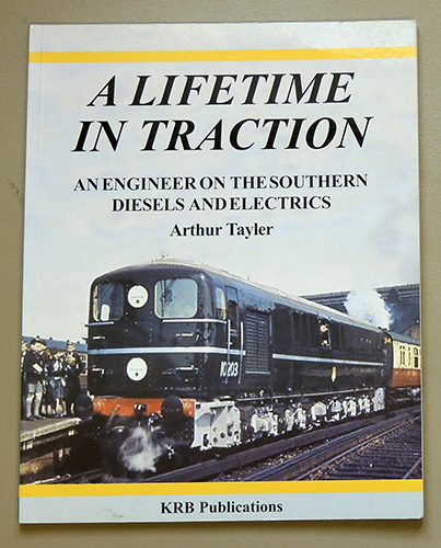 Image for A Lifetime in Traction: An Engineer on the Southern Diesels and Electrics