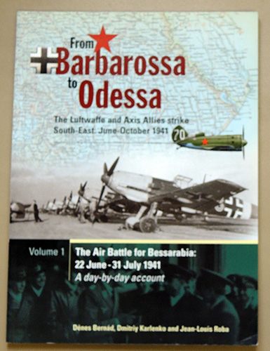 Image for From Barbarossa to Odessa: The Luftwaffe and Axis Allies Strike South-East: June - October 1941. Volume 1: The Air Battle for Bessarabia, 22 June - 31 July 1941.A Day-by-Day Account