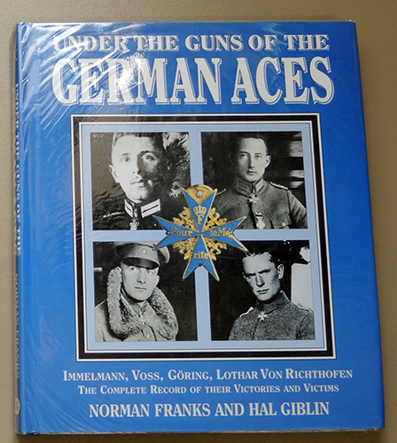 Image for Under the Guns of the Kaiser's Aces: Immelmann, Voss, Goring, Lothar Von Richthofen. The Complete Record of Their Victories and Victims