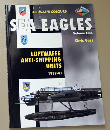 Image for Luftwaffe Colours. Sea Eagles Volume One (1): Luftwaffe Anti-Shipping Units 1939 - 41