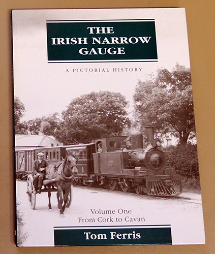 Image for The Irish Narrow Gauge. A Pictorial History. Volume One (1, I): From Cork to Cavan