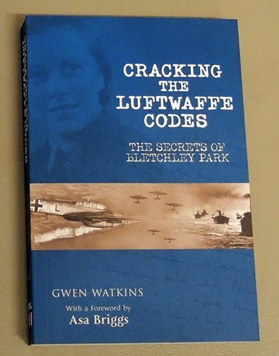 Image for Cracking the Luftwaffe Codes: The Secrets of Bletchley Park