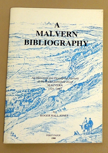 Image for A Malvern Bibliography. An Historical and Descriptive Account of the Books Published About Malvern, 1725 - 1987