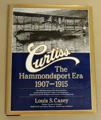 Image for Curtiss, the Hammondsport Era, 1907 - 1915. The Definitive Survey of the Flying Machines Produced By Glenn H Curtiss, One of America's Pioneering Aircraft Designers and Inventor of the Flying Boat