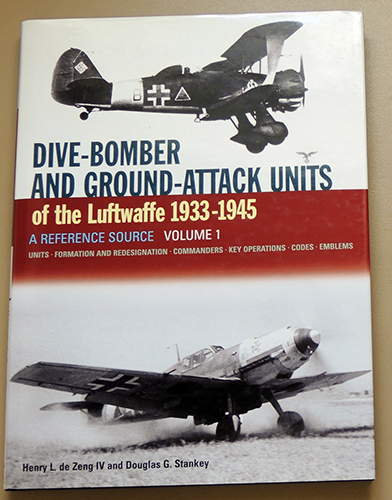 Image for Dive-Bomber  and Ground-Attack Units of the Luftwaffe 1933 - 1945 Volume 1. A Reference Source. Units; Formation and Redesignation; Commanders; Key Operations; Codes; Emblems.