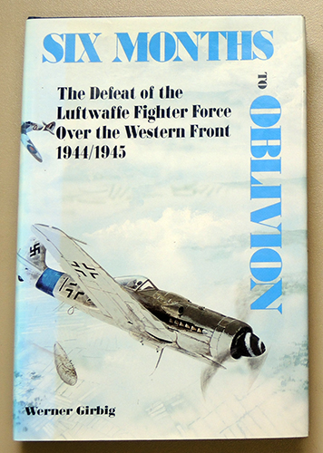 Image for Six Months to Oblivion: The Defeat of the Luftwaffe Fighter Force Over the Western Front, 1944 - 1945