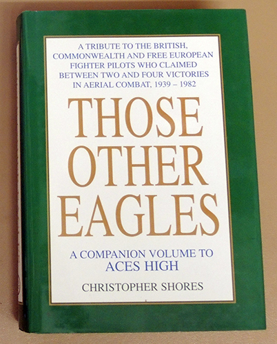 Image for Those Other Eagles: A Tribute to the British, Commonwealth and Free European Fighter Pilots Who Claimed Between Two and Four Victories in Aerial Combat,1939 - 1982 (A Companion Volume to Aces High)
