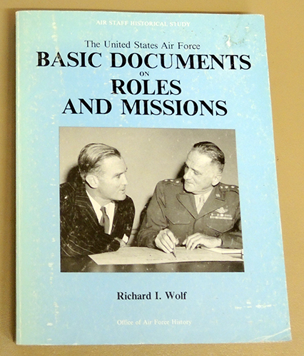 Image for Air Staff Historical Study: The United States Air Force: Basic Documents on Roles and Missions