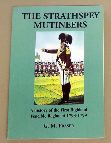 Image for The Strathspey Mutineers: A History of the First (1st) Highland Fencible Regiment 1793 - 1799