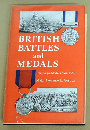 Image for British Battles and Medals. A Description of Every Campaign Medal & Bar Awarded Since the Armada, with the Historical Reasons for Their Award & the Names of All the Ships, Regiments & Squadrons of the Royal Air Force Whose Personnel are Entitled to Them