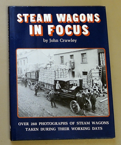 Image for Steam Wagons in Focus: Over 260 Photographs of Steam Wagons Taken During Their Working Days