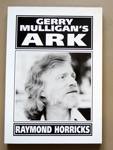 Image for Gerry Mulligan's Ark. New, Revised and Enlarged Edition with Discography By Raymond Horricks and Gordon Jack