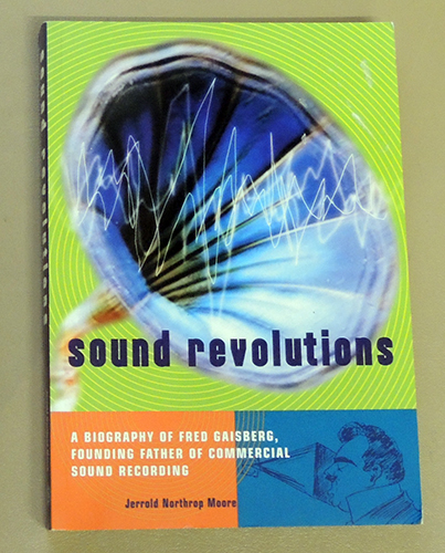 Image for Sound Revolutions: A Biography of Fred Gaisberg, Founding Father of Commercial Sound Recording